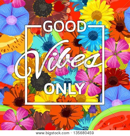Good vibes only summer background. Vector illustration.