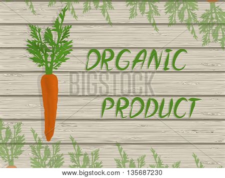 carrot on a wooden texture light color with the words - organic product