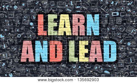 Learn and Lead Concept. Modern Illustration. Multicolor Learn and Lead Drawn on Dark Brick Wall. Doodle Icons. Doodle Style of  Learn and Lead Concept. Learn and Lead on Wall.