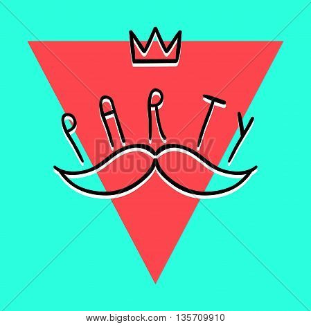 Vector party label, hand-drawn party illustration with orange triangle, crown and mustache, party lettering, party poster, EPS 8