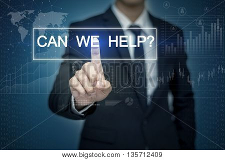 Businessman hand touching CAN WE HELP?button on virtual screen