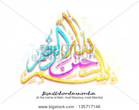 Glossy Colourful Arabic Islamic Calligraphy of Wish (Dua) Bismillahirrahmanirrahim (In the name of Allah, Most Gracious, Most Merciful) on white background.