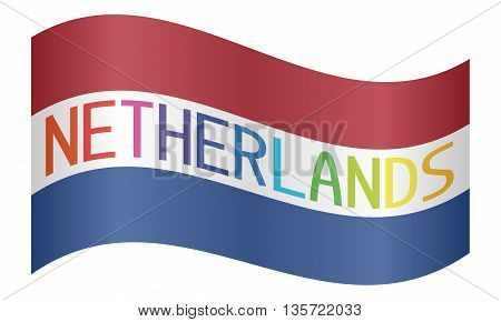 Netherlands flag with multicolored word Netherlands waving on white background