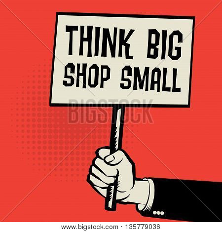 Poster in hand business concept with text Think Big Shop Small, vector illustration
