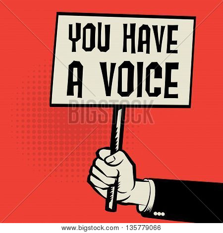 Poster in hand business concept with text You Have a Voice, vector illustration