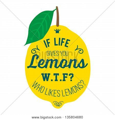 Vintage posters  set. Motivation quote about lemons. Vector llustration for t-shirt, greeting card, poster or bag design. If life gives you lemons W.T.F who likes lemons