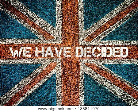 BREXIT concept over British Union Jack flag WE HAVE DECIDED message