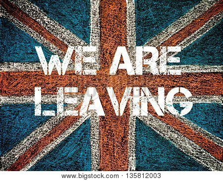 BREXIT concept over British Union Jack flag WE ARE LEAVING message