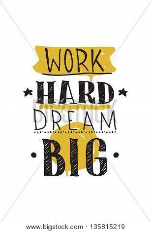 Work Hard Dream Big. Color Inspirational Vector Illustration