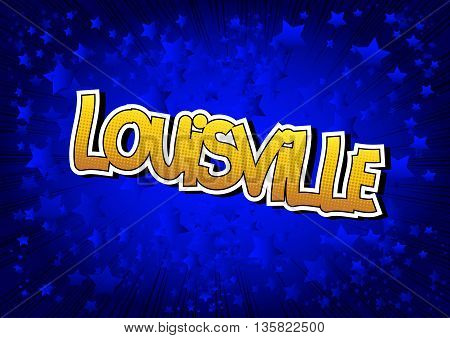 Louisville - Comic book style word on comic book abstract background.