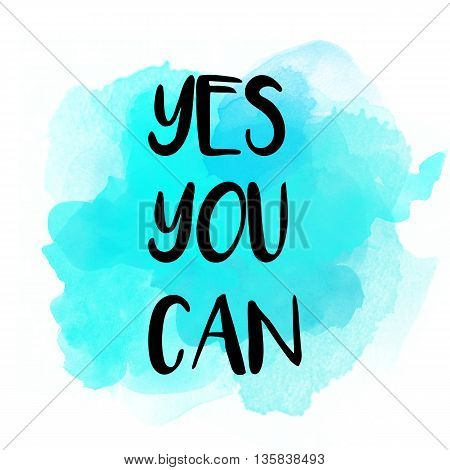 Yes you can motivational message on watercolor background