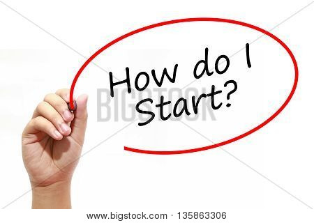Man Hand writing How do I Start? with marker on transparent wipe board. Business internet technology concept.