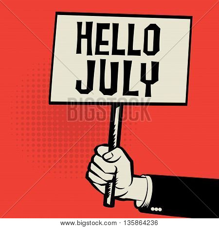 Poster in hand business concept with text Hello July, vector illustration