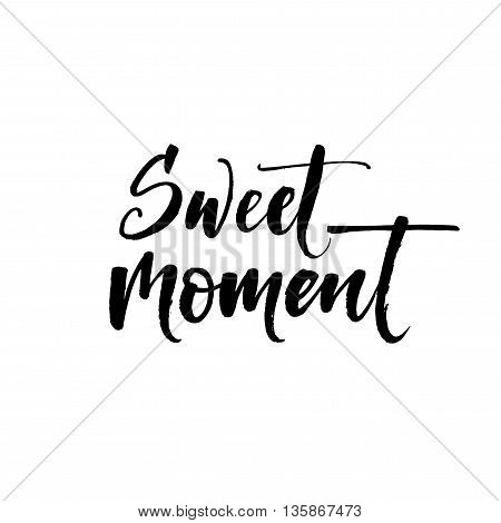 Sweet moment card. Hand drawn positive quote. Modern brush calligraphy. Hand drawn lettering background. Ink illustration. Isolated on white background.