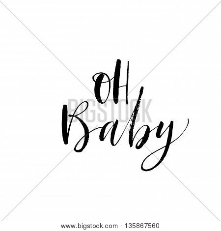 Oh Baby phrase. Hand drawn lettering background. Ink illustration. Modern brush calligraphy. Isolated on white background.