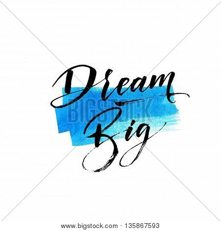 Abstract blue watercolor background. Dream big card. Modern brush calligraphy. Hand drawn lettering background. Ink illustration. Isolated on white background.