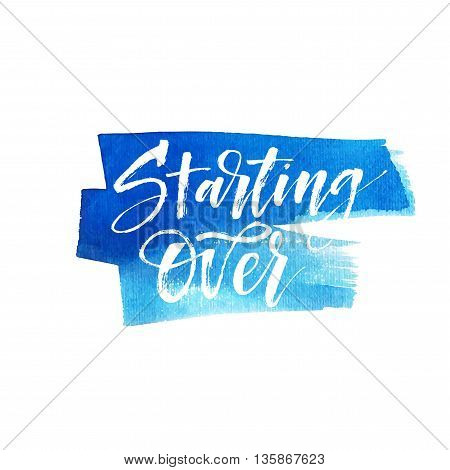 Starting over phrase. Hand drawn blue watercolor background. Modern brush calligraphy. Hand drawn lettering background. Ink illustration. Isolated on white background.