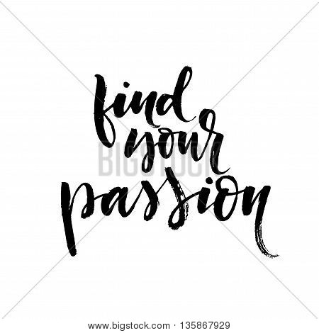 Find your passion phrase. Hand drawn lettering background. Ink illustration. Modern brush calligraphy. Isolated on white background. Passion phrase.