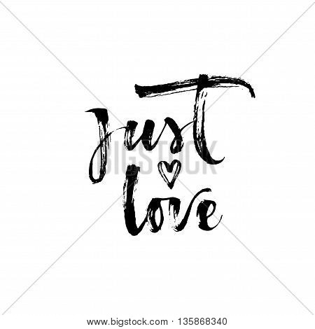 Just love phrase. Hand drawn romantic phrase. Ink illustration. Modern brush calligraphy. Isolated on white background. Positive phrase.
