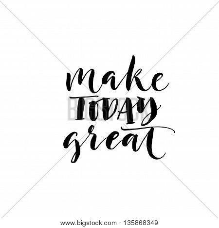 Make today great card. Hand drawn lettering background. Ink illustration. Isolated on white background. Hand drawn motivational quote. Modern brush calligraphy.