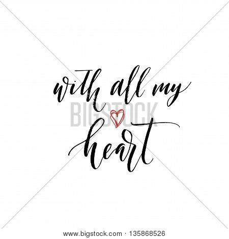 With all my heart phrase. Hand drawn lettering background. Ink illustration. Modern brush calligraphy. Isolated on white background.