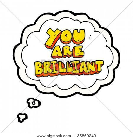 you are brilliant freehand drawn thought bubble textured cartoon symbol