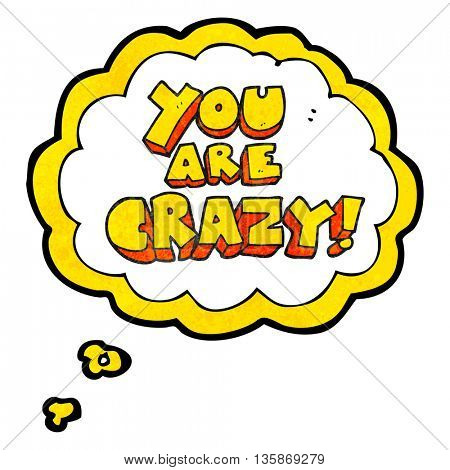 you are crazy freehand drawn thought bubble textured cartoon symbol