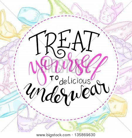 vector hand lettering quote - treat yourself to delicious underwear - with lace panties and bras.