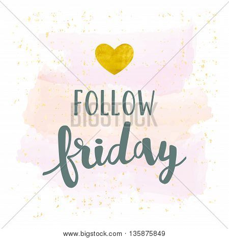 Follow Friday Lettering. Vector Brush Strokes Background With Gold Foil Heart