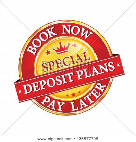 Special Deposit plans. Book Now, Pay Later -  icon / stamp / button for travel agencies and retail business. Print colors used