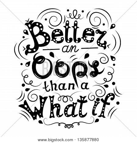 Better an Oops than a What if motivation quote vector illustration. Unique hand drawn typography
