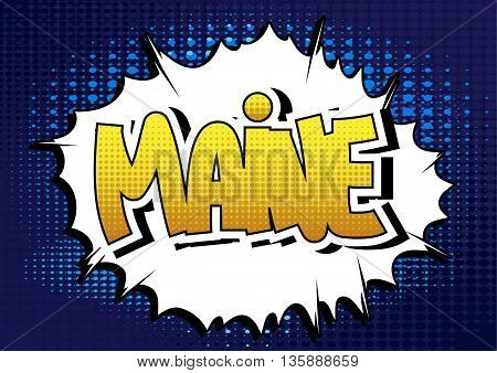 Maine - Comic book style word on comic book abstract background.