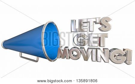 Lets Get Moving Bullhorn Megaphone Cheer 3d Illustration