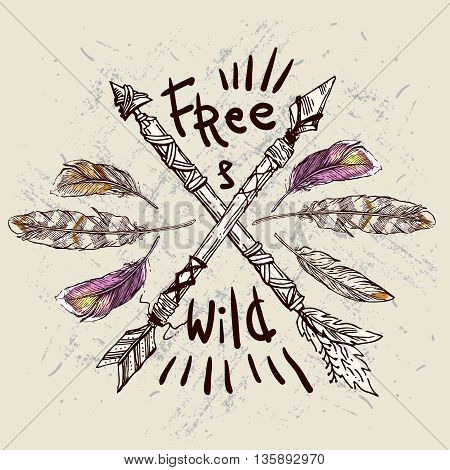 Beautiful hand drawn illustration with crossed ethnic arrows, feathers . Boho and hippie style. American indian motifs. Wild and Free poster.