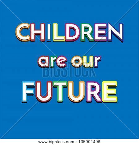 Children are our future sign. Children wallpaper vector. Vector illustration for children.