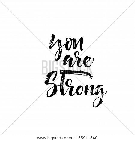You are strong phrase. Hand drawn lettering background. Motivational quote. Ink illustration. Modern brush calligraphy. Isolated on white background.