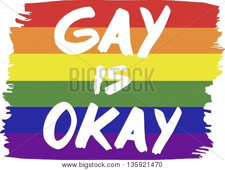 Hand written 'Gay is okay on LGBT flag. Vector illustration.