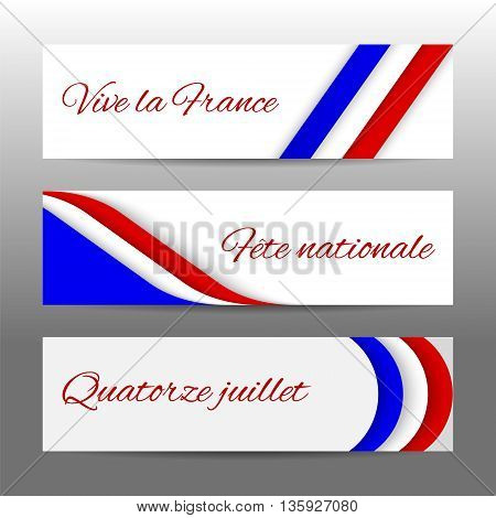 Set of modern colorful horizontal vector banners page headers with text 14 July National Day long live the France. Web banners for Bastille Day celebration in colors of french flag.