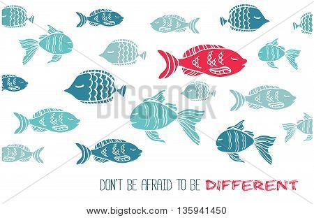 Vector hand drawn greeting card with fish and text Don't afraid be different. One red fish against all the rest blue ones.