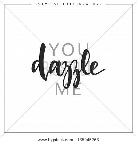 Calligraphy isolated on white background inscription phrase, you dazzle me.