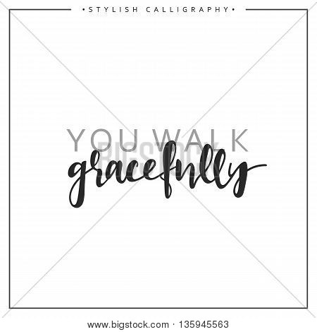 Calligraphy isolated on white background inscription phrase, You walk gracefully.