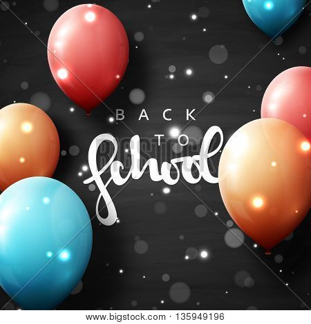 Back to school postcard with realistic balloons on board and chalk. Calligraphic inscription on board. Realistic board with chalk. Balloons with shadow. Celebration background to the day of knowledge