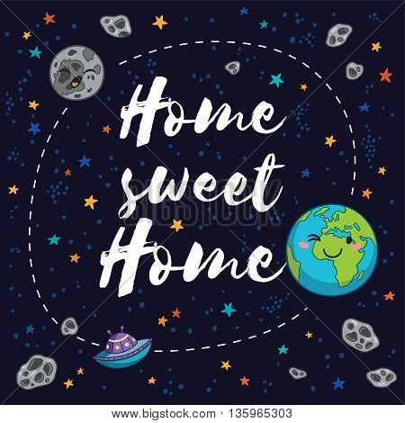 Home sweet home. Awesome card with earth, moon, comets, stars and UFO. Fantastic childish background in bright colors