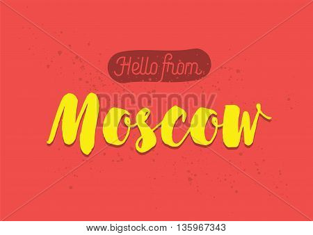 Hello from Moscow, Russia. Greeting card with typography, lettering design. Hand drawn brush calligraphy, text for t-shirt, post card, poster. Isolated vector illustration.