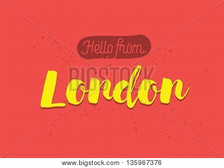Hello from London, Britain. Greeting card with typography, lettering design. Hand drawn brush calligraphy, text for t-shirt, post card, poster. Isolated vector illustration.
