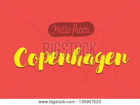 Hello from Copenhagen, Denmark. Greeting card with typography, lettering design. Hand drawn brush calligraphy, text for t-shirt, post card, poster. Isolated vector illustration.