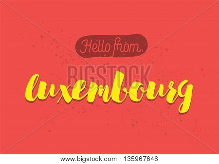 Hello from Luxembourg. Greeting card with typography, lettering design. Hand drawn brush calligraphy, text for t-shirt, post card, poster. Isolated vector illustration.