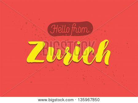 Hello from Zurich, Switzerland. Greeting card with typography, lettering design. Hand drawn brush calligraphy, text for t-shirt, post card, poster. Isolated vector illustration.