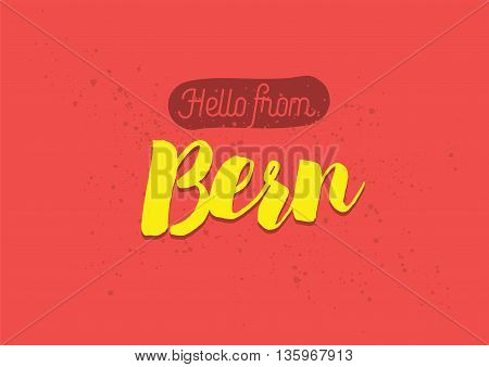 Hello from Bern, Switzerland. Greeting card with typography, lettering design. Hand drawn brush calligraphy, text for t-shirt, post card, poster. Isolated vector illustration.