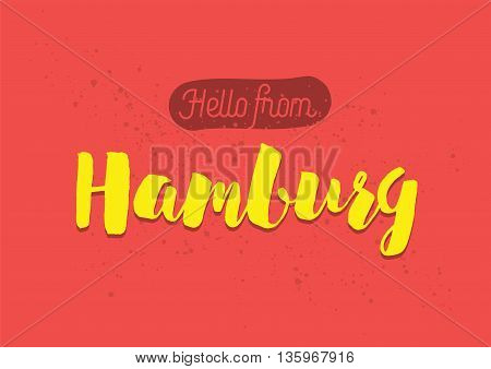 Hello from Hamburg, Germany. Greeting card with typography, lettering design. Hand drawn brush calligraphy, text for t-shirt, post card, poster. Isolated vector illustration.